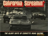 California Screamin' The Glory Days of Corvette RoadRacing